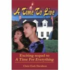 A Time to Live: Exciting Sequel to a Time for Everything by Chris Clark Davidson (Paperback, 2002)