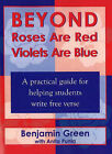 Beyond Roses are Red Violets are Blue: A Practical Guide for Helping Students Write Free Verse by Benjamin Green, Anita Punla (Paperback, 1996)
