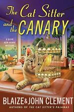Dixie Hemingway Mysteries: The Cat Sitter and the Canary : A Dixie Hemingway Mystery 11 by John Clement and Blaize Clement (2016, Hardcover)