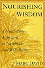 Nourishing Wisdom : A Mind-Body Approach to Nutrition and Well-Being by Marc David (1994, Paperback)