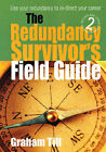 The Redundancy Survivor's Field Guide: Use Your Redundancy to Take Command of Your Own Career by Graham Till (Paperback, 2003)