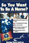 So You Want to be a Nurse: Fell's Official Know it All Guide by Marianne Pilgrim Calabrese (Paperback, 2004)