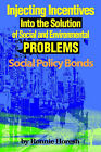 Injecting Incentives Into the Solution of Social and Environmental Problems: Social Policy Bonds by Ronnie Horesh (Paperback / softback, 2000)