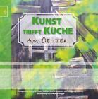 Kunst trifft Küche am Deister von Wolfgang Scholtz, Cornelia Ermes und Stefanie Rogge (2012, Gebundene Ausgabe)