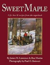 Sweet Maple: Life, Lore & Recipes from the Sugarbush, Boisvert, Paul, Good Book