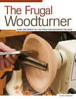 The Frugal Woodturner: Make and Modify All the Tools and Equipment You Need by Ernie Conover (Paperback, 2010)