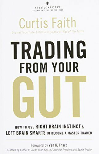 Trading from Your Gut: How to Use Right Brain Instinct & Left Brain Smart...