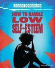 How to Handle Low Self-Esteem by Franklin Watts (Hardback, 2014)
