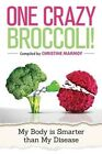 One Crazy Broccoli - My Body Is Smarter Than My Disease by CM Publisher (Paperback / softback, 2015)