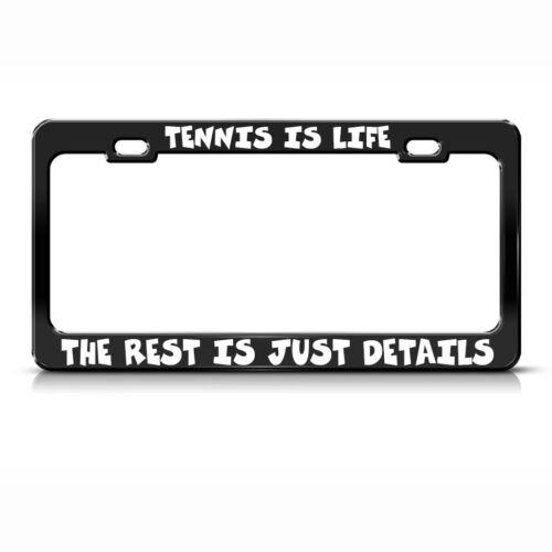 Tennis Is Life The Rest Is Just Details Black License Plate Frame Tag Holder