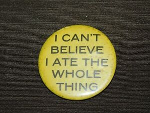 VINTAGE-2-1-4-039-ACROSS-I-CAN-039-T-BELIEVE-I-ATE-THE-WHOLE-THING-PINBACK-BUTTON