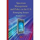 Spectrum Management and Policy in the U.S.: Emerging Issues by Nova Science Publishers Inc (Hardback, 2015)