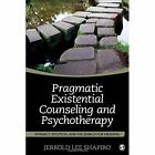 Pragmatic Existential Counseling and Psychotherapy: Intimacy, Intuition, and the Search for Meaning by Jerrold Lee Shapiro (Paperback, 2015)