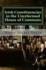 Irish Constituencies in the Unreformed House of Commons by Nicky Stuart Verra (Paperback / softback, 2013)