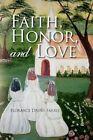 Faith Honor and Love 9781436340199 by Florance Drury Farris Hardcover