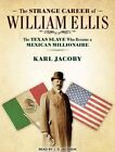 The Strange Career of William Ellis: The Texas Slave Who Became a Mexican Millionaire by Karl Jacoby (CD-Audio, 2016)