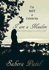 I'm Not a Celebrity, I am a Muslim: One Woman's Journey to a World of Faith by Sahera Patel (Paperback, 2014)
