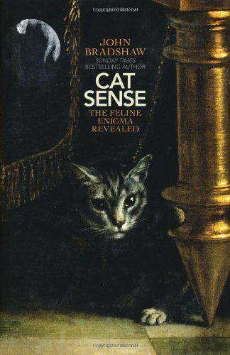 Cat Sense: The Feline Enigma Revealed,John Bradshaw
