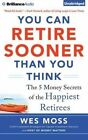 You Can Retire Sooner Than You Think: The 5 Money Secrets of the Happiest Retirees by Wes Moss (CD-Audio, 2014)