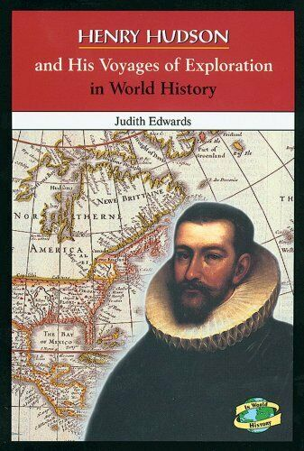 Henry Hudson and His Voyages of Exploration in World History by Edwards, Judith