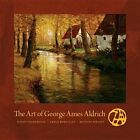 The Art of George Ames Aldrich by Wendy Greenhouse, Michael Wright, Gregg Hertzlieb (Hardback, 2013)