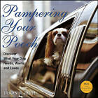 Pampering Your Pooch: Discover What Your Dog Needs, Wants, and Loves by Jason R. Rich (Paperback, 2006)