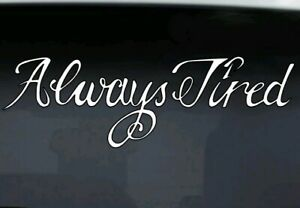 Details About Funny Always Tired Post Malone Rap Vinyl Decal Custom Car Truck Window Sticker