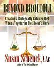 Beyond Broccoli Creating a Biologically Balan... Schenck Lac Susan 0977679527