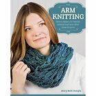 Arm Knitting: How to Make a 30-Minute Infinity Scarf and Other Great Projects by Mary Beth Temple (Paperback, 2014)