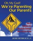 Oh My God! We're Parenting Our Parents: How to Transform This Remarkable Challenge Into a Journey of Love by M S W J D Jane Wolf Waterman (Paperback / softback, 2013)