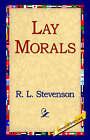 Lay Morals by Robert Louis Stevenson (Hardback, 2006)