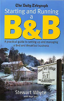 The Daily Telegraph: Starting And Running A B&b: A practical guideto setting up