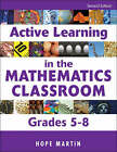 Active Learning in the Mathematics Classroom, Grades 5-8 by Hope Martin (Paperback, 2007)