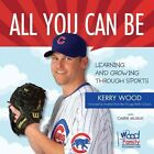 All You Can Be: Learning & Growing Through Sports by Kerry Wood (Hardback, 2012)