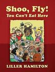 Shoo, Fly! You Can't Eat Here by Liller Hamilton (Hardback, 2015)