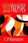 New Realities and Truths by C P Kaestner (Paperback / softback, 2006)