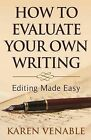 How to Evaluate Your Own Writing: Editing Made Easy by Karen Venable (Paperback / softback, 2013)