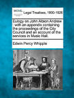 Eulogy on John Albion Andrew: With an Appendix Containing the Proceedings of the City Council and an Account of the Services in Music Hall. by Edwin Percy Whipple (Paperback / softback, 2010)
