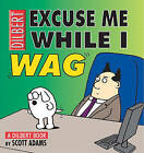 Excuse Me While I Wag: A Dilbert Book by Scott Adams (Paperback / softback)
