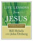 Life Lessons from Jesus: 36 Bible Studies for Individuals or Groups by Bill Hybels, John Ortberg (Paperback, 2014)