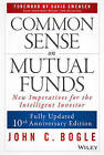 Common Sense on Mutual Funds: New Imperatives for the Intelligent Investor by John C. Bogle (Hardback, 2010)