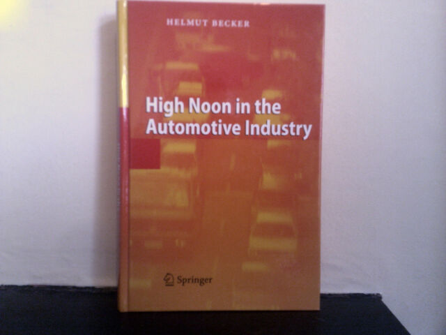 High Noon in the Automotive Industry by Helmut Becker (Hardback, 2005) Car Motor