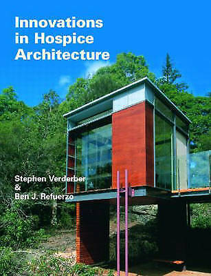 Innovations in Hospice Architecture by Stephen Verderber, Ben J. Refuerzo...