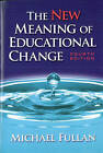 The New Meaning of Educational Change by Michael G. Fullan (Paperback, 2007)