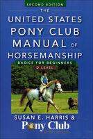 The United States Pony Club Manual Of Horsemanship/basics For Beginners/d Level