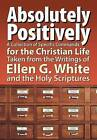 Absolutely Positively: A Collection of Specific Commands for the Christian Life, Taken from the Writings of Ellen G. White and the Holy Scrip by Teach Services, Inc. (Paperback / softback, 2013)