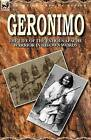 Geronimo: The Life of the Famous Apache Warrior in His Own Words by Geronimo (Paperback / softback, 2010)