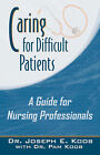 Caring for Difficult Patients: A Guide for Nursing Professionals by Dr Joseph E Koob, Joseph E Koob (Paperback / softback, 2007)