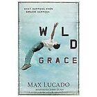 Wild Grace : What Happens When Grace Happens by Max Lucado (2012, Paperback)