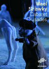 Wael Shawky: Cabaret Crusades by Ansgar Lorenz, Doris Krystof (Paperback, 2015)